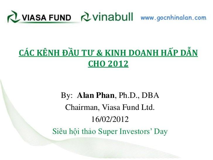 www.gocnhinalan.comCÁC KÊNH ĐẦU TƯ & KINH DOANH HẤP DẪN              CHO 2012        By: Alan Phan, Ph.D., DBA          Ch...