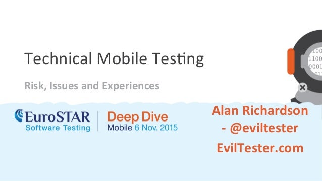 Technical	Mobile	Tes.ng	 Risk,	Issues	and	Experiences	 Alan	Richardson	 -	@eviltester	 EvilTester.com