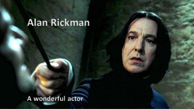 Alan Rickman A wonderful actor
