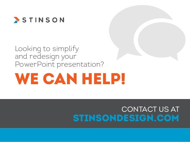 Looking to simplify and redesign your PowerPoint presentation? CONTACT US AT STINSONDESIGN.COM WE CAN HELP!