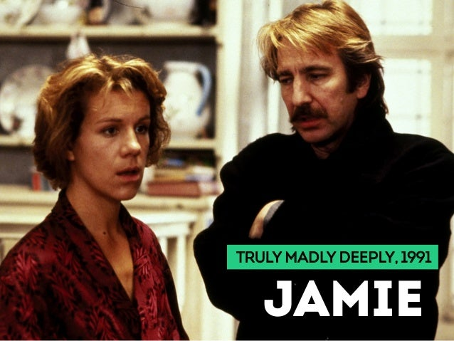 TRULY MADLY DEEPLY, 1991 JAMIE