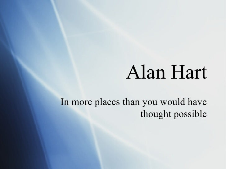 Alan Hart In more places than you would have thought possible
