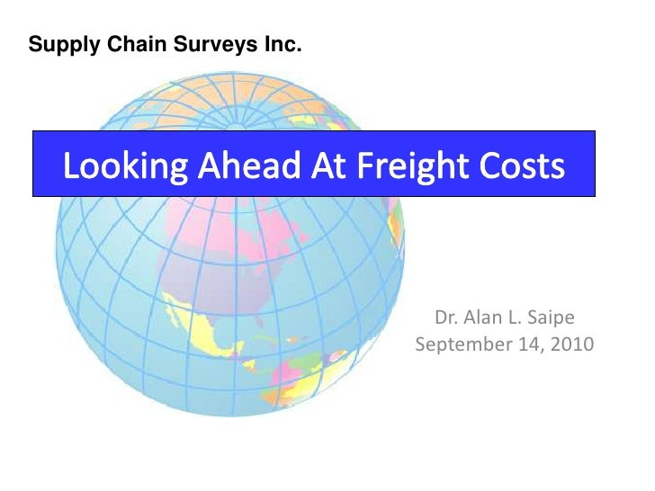Supply Chain Surveys Inc.<br />Looking Ahead At Freight Costs<br />Dr. Alan L. Saipe<br />September 14, 2010<br />