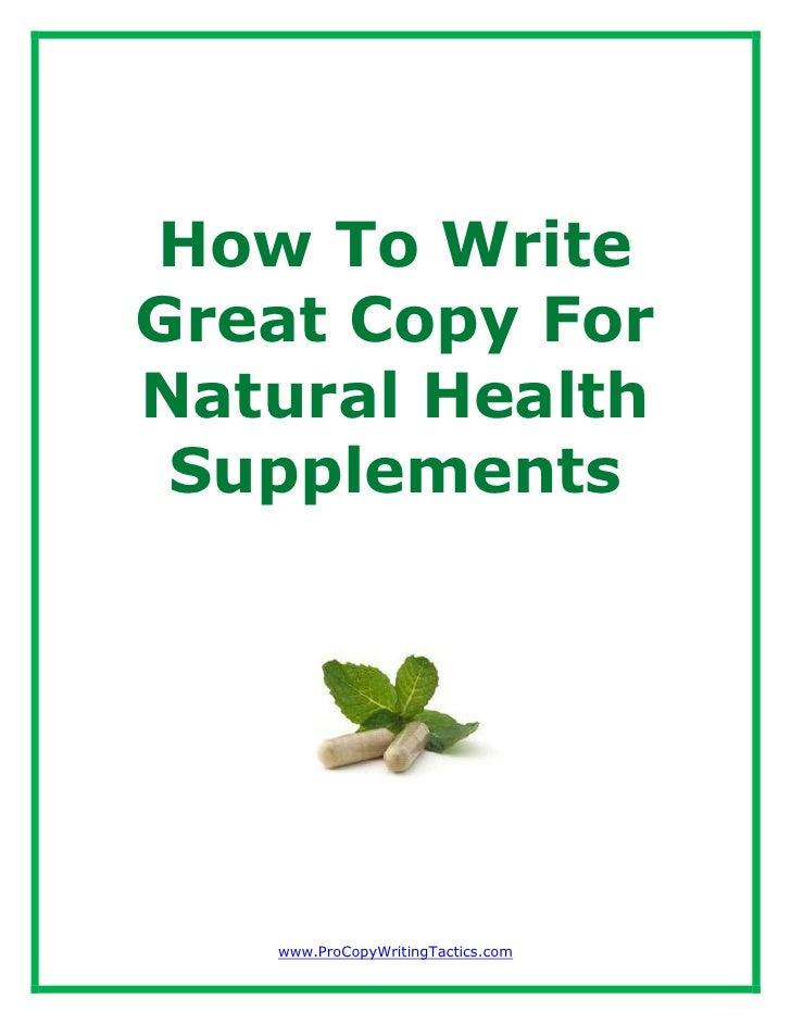 How To WriteGreat Copy ForNatural Health Supplements   www.ProCopyWritingTactics.com