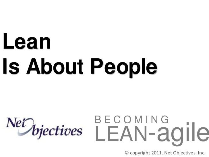 LeanIs About People        BECOMING        LEAN-agile           © copyright 2011. Net Objectives, Inc.