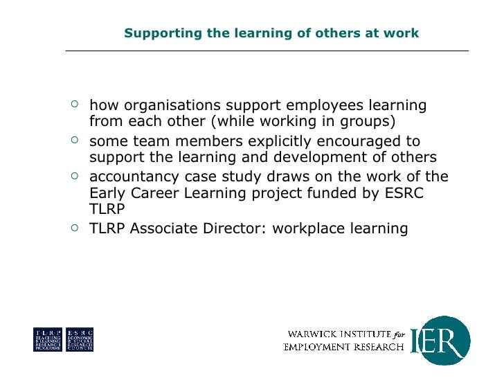 <ul><li>how organisations support employees learning from each other (while working in groups) </li></ul><ul><li>some team...