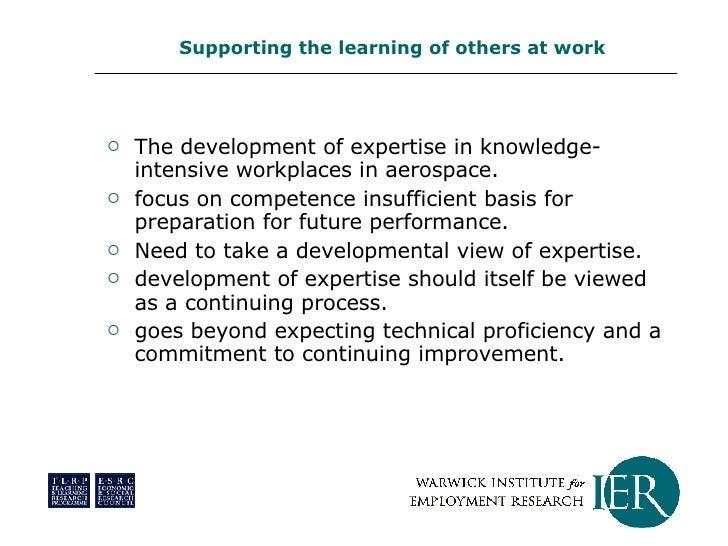 <ul><li>The development of expertise in knowledge-intensive workplaces in aerospace.  </li></ul><ul><li>focus on competenc...