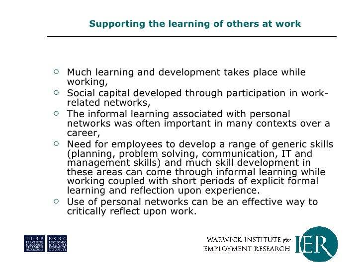 <ul><li>Much learning and development takes place while working,  </li></ul><ul><li>Social capital developed through parti...