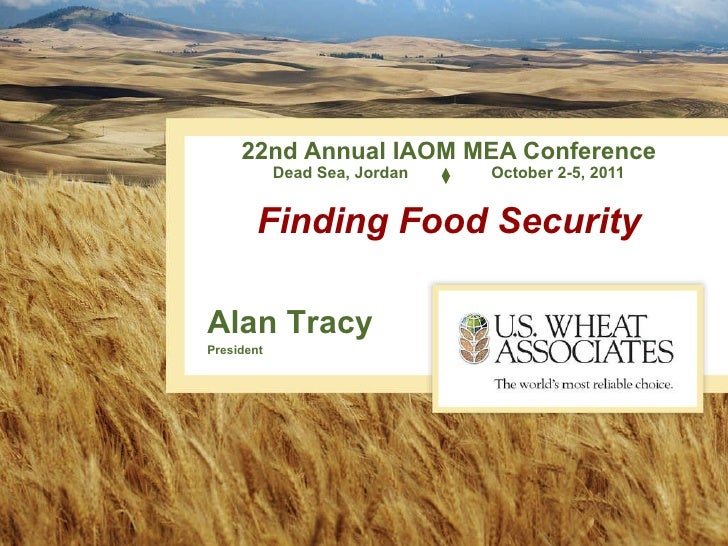 22nd Annual IAOM MEA Conference Dead Sea, Jordan   October 2-5, 2011 Finding Food Security Alan Tracy President