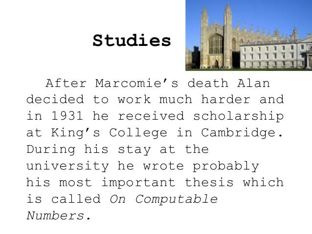 Studies After Marcomie's death Alan decided to work much harder and in 1931 he received scholarship at King's College in C...