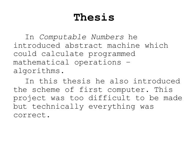 Thesis In Computable Numbers he introduced abstract machine which could calculate programmed mathematical operations – alg...