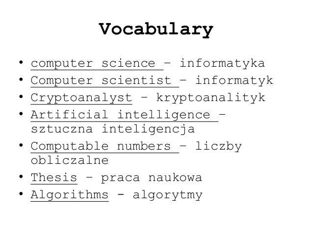 Vocabulary • computer science – informatyka • Computer scientist – informatyk • Cryptoanalyst – kryptoanalityk • Artificia...