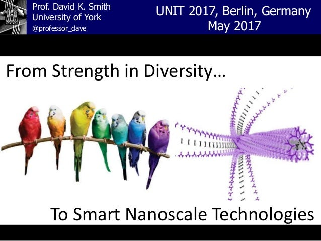 Prof. David K. Smith University of York UNIT 2017, Berlin, Germany May 2017@professor_dave From Strength in Diversity… To ...