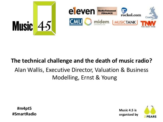 Music 4.5 is organised by #m4pt5 #SmartRadio The technical challenge and the death of music radio? Alan Wallis, Executive ...