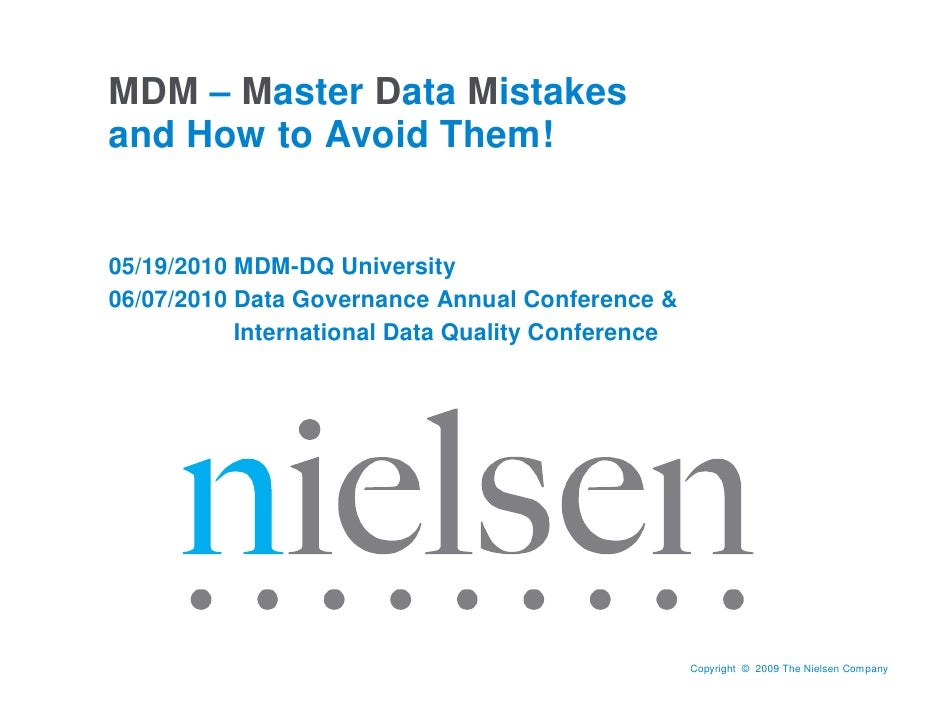 MDM – Master Data Mistakes and How to Avoid Them!   05/19/2010 MDM-DQ University 06/07/2010 Data Governance Annual Confere...