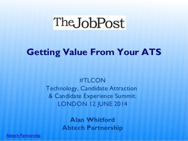 Abtech Partnership Getting Value From Your ATS #TLCON Technology, Candidate Attraction & Candidate Experience Summit. LOND...