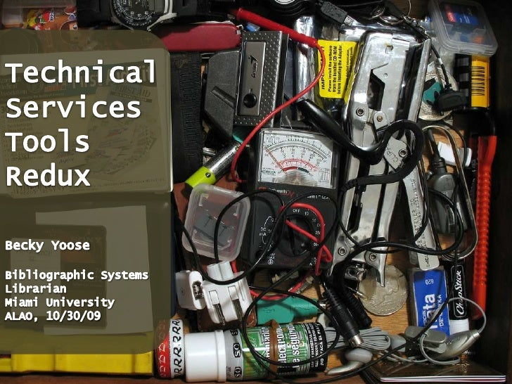 TechnicalServices<br />Tools Redux<br />Becky Yoose<br />Bibliographic Systems<br />Librarian<br />Miami University<br />A...