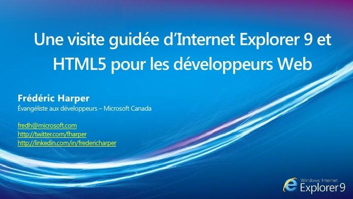 Une visite guidée d'Internet Explorer 9 et       HTML5 pour les développeurs WebFrédéric HarperÉvangéliste aux développeur...