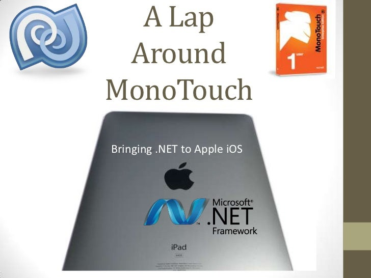 A LapAroundMonoTouch<br />Bringing .NET to Apple iOS<br />