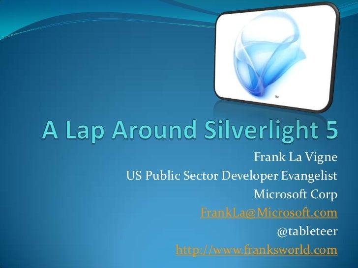 Frank La VigneUS Public Sector Developer Evangelist                      Microsoft Corp             FrankLa@Microsoft.com ...