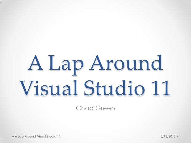 A Lap Around  Visual Studio 11                                Chad GreenA Lap Around Visual Studio 11                5/13/...