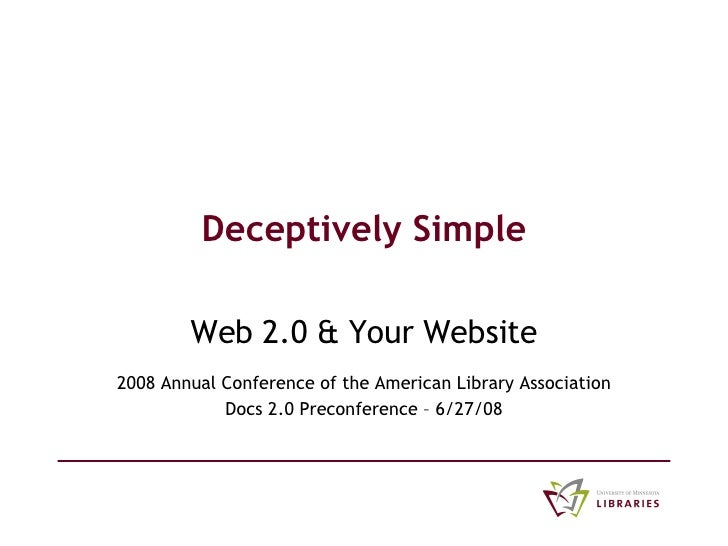 Deceptively Simple Web 2.0 & Your Website 2008 Annual Conference of the American Library Association Docs 2.0 Preconferenc...