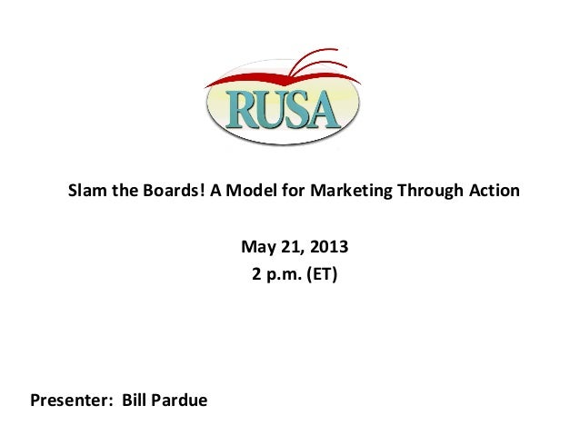 Slam the Boards! A Model for Marketing Through ActionMay 21, 20132 p.m. (ET)Presenter: Bill Pardue
