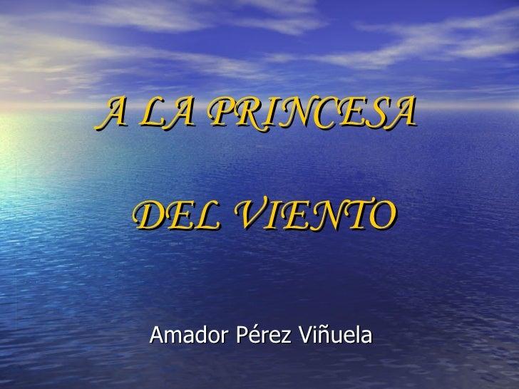 A LA PRINCESA  DEL VIENTO Amador Pérez Viñuela