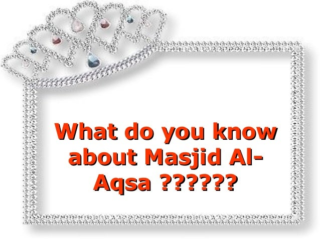 What do you knowWhat do you know about Masjid Al-about Masjid Al- Aqsa ??????Aqsa ??????