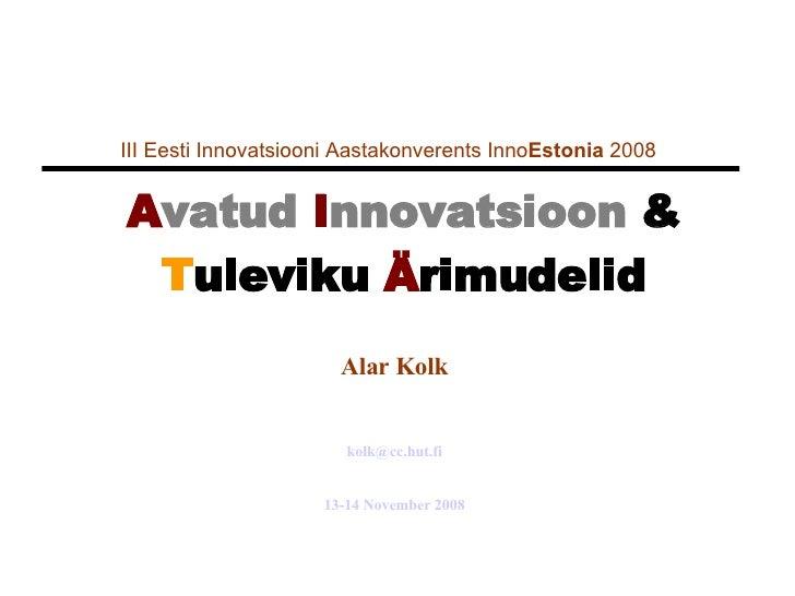 III Eesti Innovatsiooni Aastakonverents Inno Estonia  2008   A vatud  I nnovatsioon  &   T uleviku   Ä rimudelid Alar Kolk...