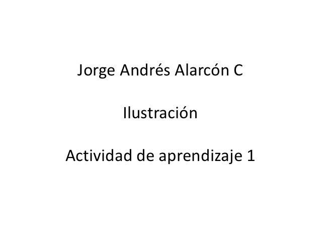 Jorge Andrés Alarcón C       IlustraciónActividad de aprendizaje 1