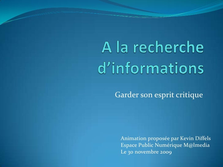 A la recherche d'informations<br />Garder son esprit critique<br />Animation proposée par Kevin Diffels<br />Espace Public...