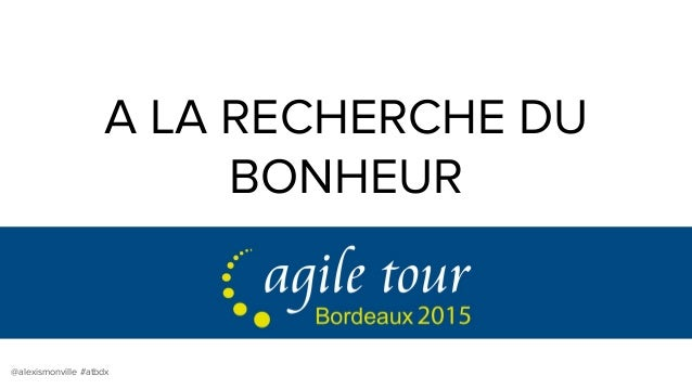 @alexismonville #atbdx A LA RECHERCHE DU BONHEUR