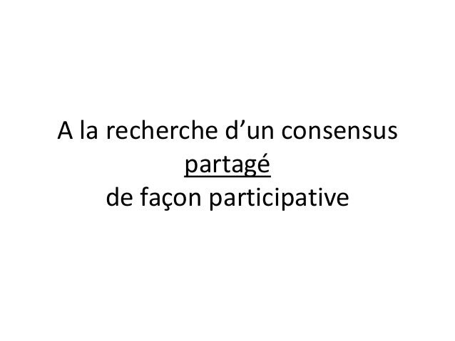 A la recherche d'un consensus partagé de façon participative