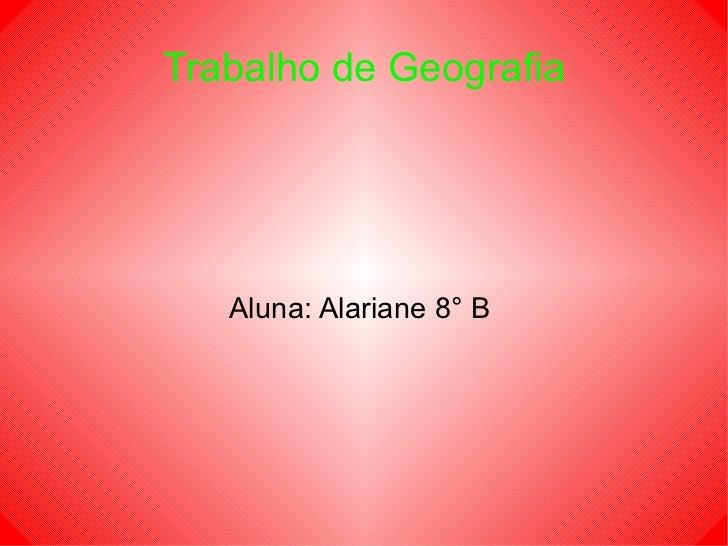 Trabalho de Geografia Aluna: Alariane 8° B
