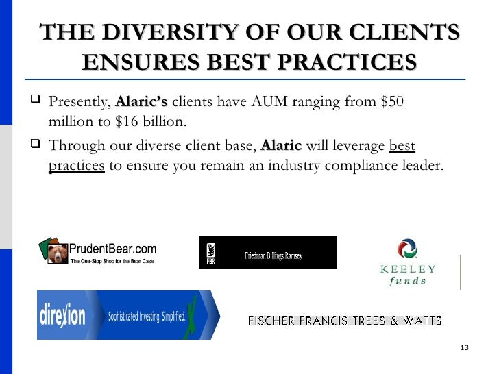 THE DIVERSITY OF OUR CLIENTS ENSURES BEST PRACTICES <ul><li>Presently,  Alaric's  clients have AUM ranging from $50 millio...