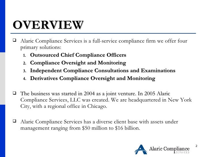 OVERVIEW <ul><li>Alaric Compliance Services is a full-service compliance firm we offer four primary solutions: </li></ul><...