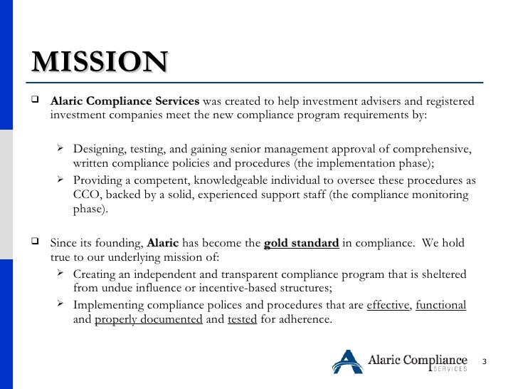 MISSION <ul><li>Alaric Compliance Services  was created to help investment advisers and registered investment companies me...