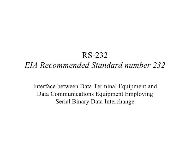 RS-232 EIA Recommended Standard number 232 Interface between Data Terminal Equipment and Data Communications Equipment Emp...