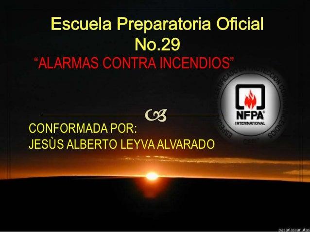 """""""ALARMAS CONTRA INCENDIOS"""" CONFORMADA POR: JESÙS ALBERTO LEYVAALVARADO"""