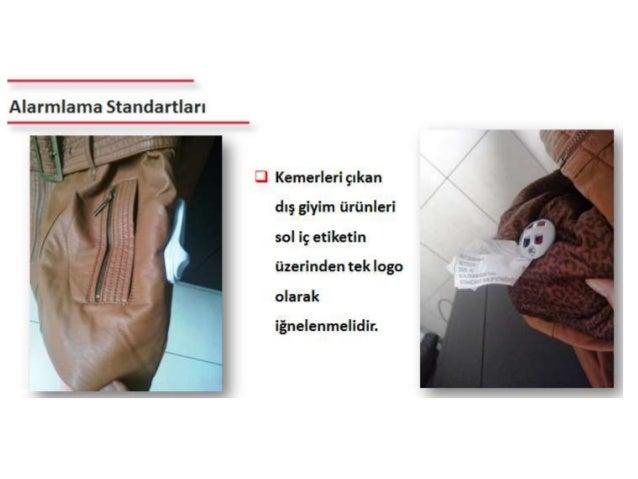 Alarmlama Standartları  3 Kemerleri çıkan /f dış giyim ürünleri 3/ t  sol iç etiketin  k üzerinden tek logo olarak  iğnele...