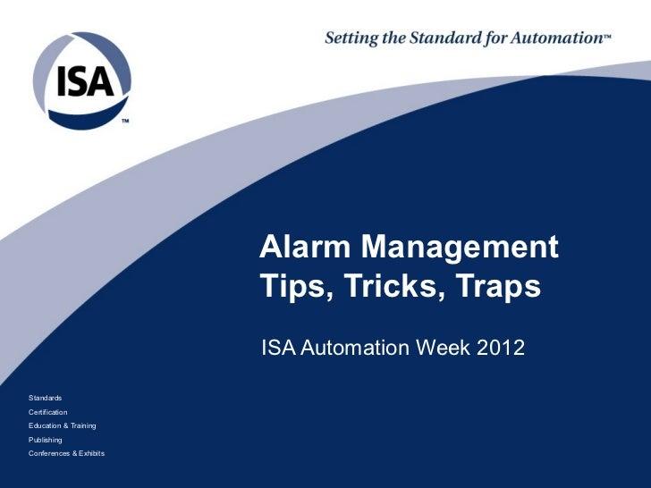 Alarm Management                         Tips, Tricks, Traps                         ISA Automation Week 2012StandardsCert...
