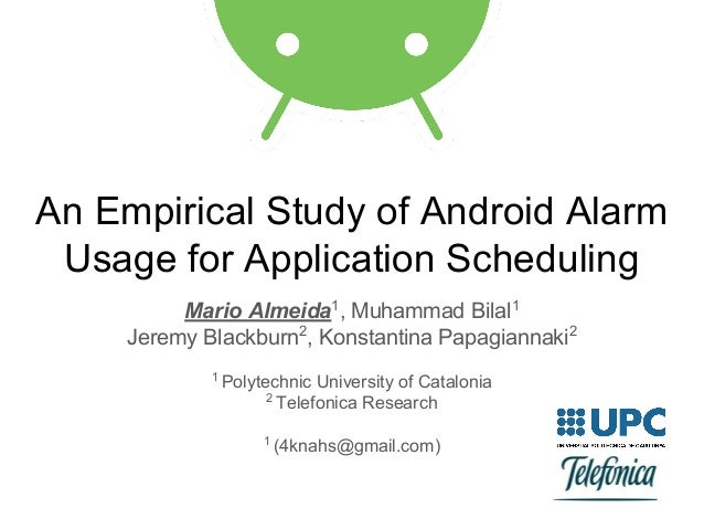 An Empirical Study of Android Alarm Usage for Application Scheduling Mario Almeida1 , Muhammad Bilal1 Jeremy Blackburn2 , ...