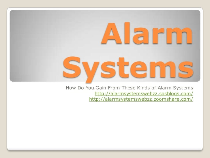 AlarmSystemsHow Do You Gain From These Kinds of Alarm Systems          http://alarmsystemswebzz.sosblogs.com/        http:...