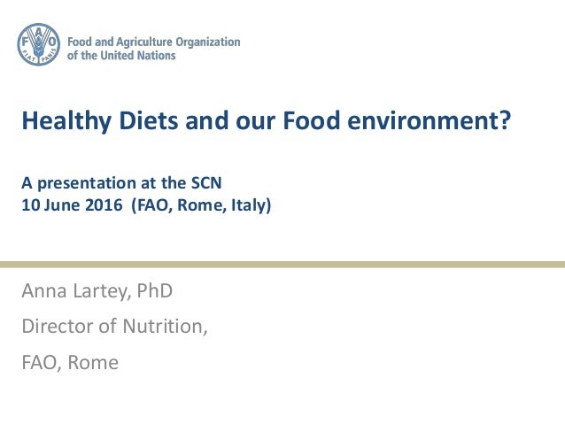 Healthy Diets and our Food environment? A presentation at the SCN 10 June 2016 (FAO, Rome, Italy) Anna Lartey, PhD Directo...