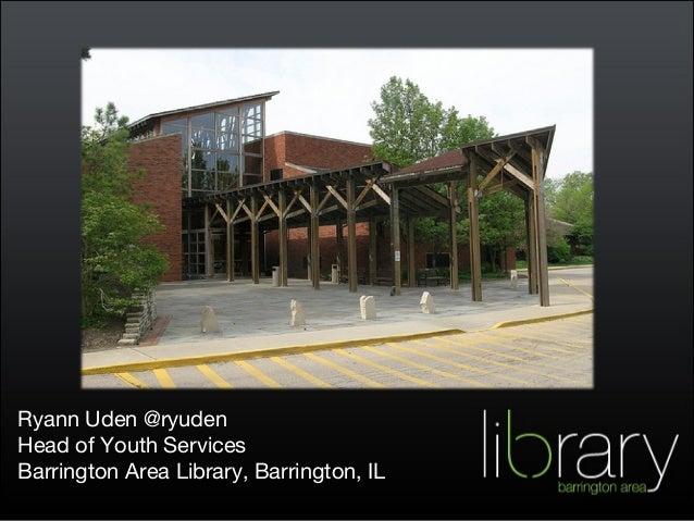 Ryann Uden @ryuden Head of Youth Services Barrington Area Library, Barrington, IL