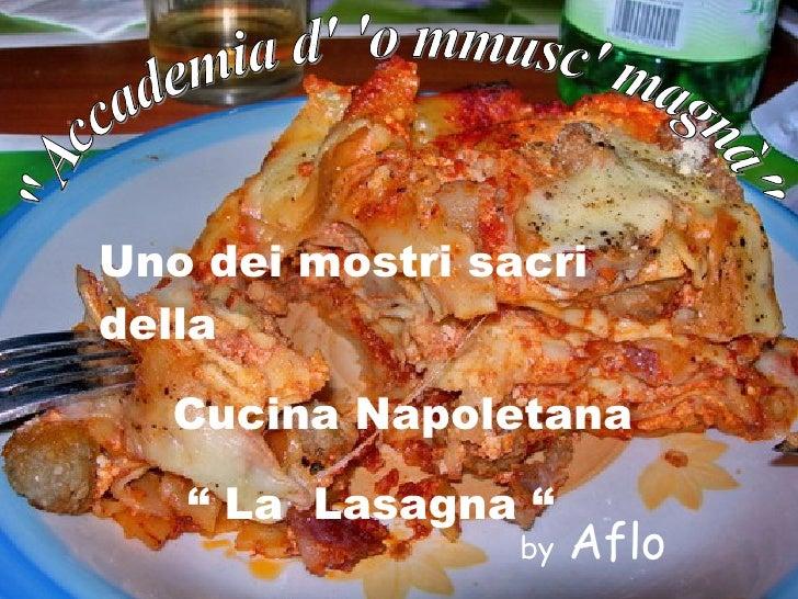 """""""Accademia d' 'o mmusc' magnà"""" Uno dei mostri sacri della  Cucina Napoletana """"  La  Lasagna """" by  Aflo"""