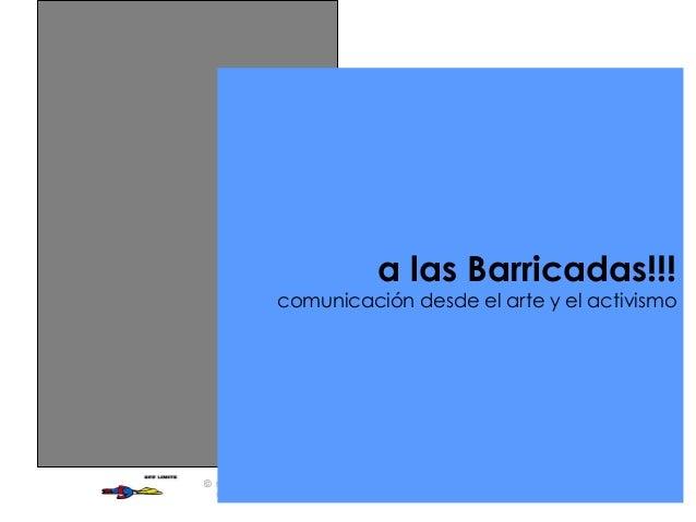 © Noviembre 2010 @ignasivendrellv a las Barricadas!!! comunicación desde el arte y el activismo