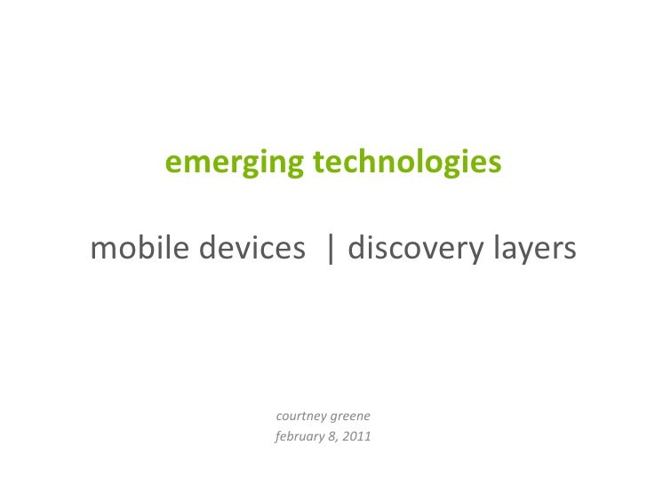 emerging technologiesmobile devices  | discovery layers<br />courtneygreene<br />february 1, 2011<br />