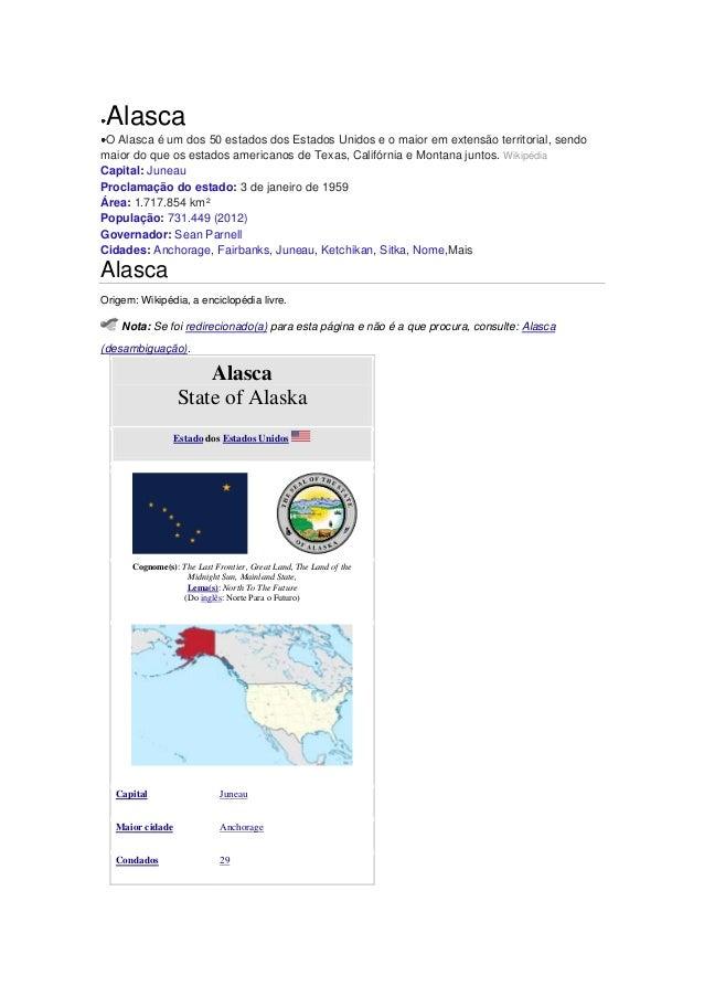 Alasca O Alasca é um dos 50 estados dos Estados Unidos e o maior em extensão territorial, sendo maior do que os estados am...